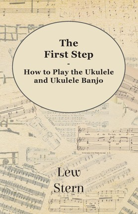 The First Step - How to Play the Ukulele and Ukulele Banjo