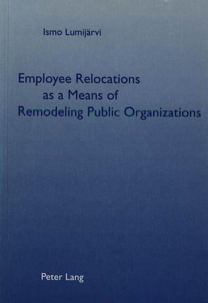 Employee Relocations as a Means of Remodeling Public Organizations