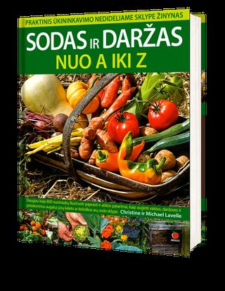 PRAKTINIS ŪKININKAVIMO ŽINYNAS su daugiau nei 800 nuotraukų ir patarimų: Sodas ir daržas nuo A iki Z