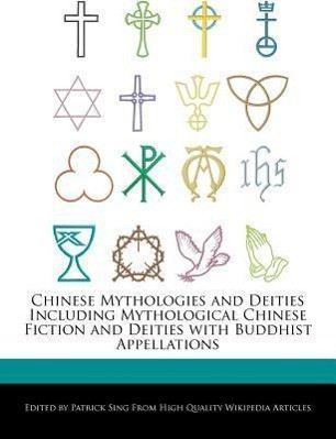 Chinese Mythologies and Deities Including Mythological Chinese Fiction and Deities with Buddhist Appellations