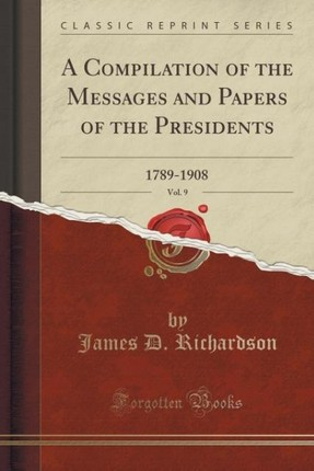 A Compilation of the Messages and Papers of the Presidents, Vol. 9