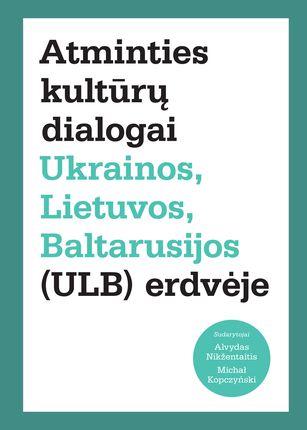 Atminties kultūrų dialogai Ukrainos, Lietuvos, Baltarusijos (ULB) erdvėje