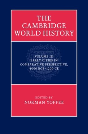 Cambridge World History: Volume 3, Early Cities in Comparative Perspective, 4000 BCE-1200 CE