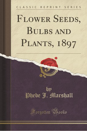 Flower Seeds, Bulbs and Plants, 1897 (Classic Reprint)