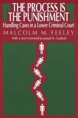 The Process Is the Punishment: Handling Cases in a Lower Criminal Court