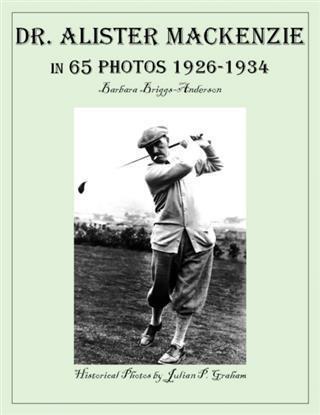 Dr. Alister MacKenzie in 65 Photos 1926-1934