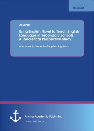 Using English Novel to Teach English Language in Secondary Schools: A Theoretical Perspective Study