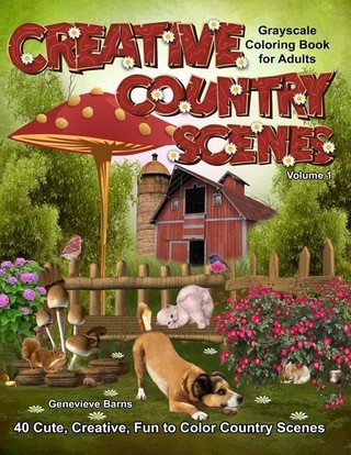 Creative Country Scenes Grayscale Coloring Book for Adults: 40 Cute, Creative, Fun to Color Country Scenes with Farm Animals, Flowers, Barns, Cottages