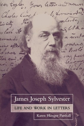 James Joseph Sylvester: Life and Work in Letters