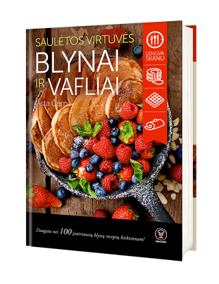 Saulėtos virtuvės BLYNAI IR VAFLIAI: bestselerių SALDUMYNŲ KNYGA ir PUSRYČIŲ KNYGA autorė Asta Černė pristato daugiau nei 100 įvairiausių blynų receptų kiekvienam