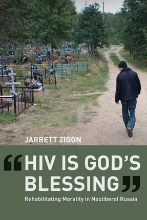 """hiv Is God's Blessing"": Rehabilitating Morality in Neoliberal Russia"
