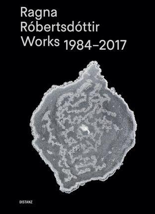 Ragna Róbertsdóttir  - Works 1984-2017