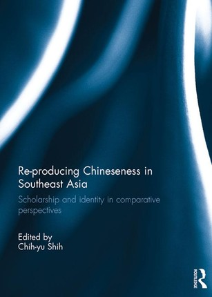 Re-producing Chineseness in Southeast Asia