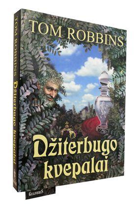 DŽITERBUGO KVEPALAI: populiaraus JAV rašytojo Tomo Robinso įmantriu stiliumi parašytas romanas apie amžiną žmogaus nemirtingumo troškimą