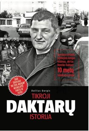 TIKROJI DAKTARŲ ISTORIJA: specialus šeštasis jubiliejinis knygos leidimas, skirtas Henriko Daktaro 10 metų sulaikymo proga