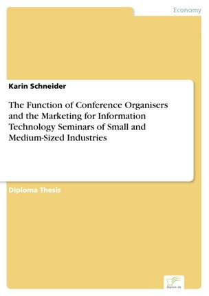 The Function of Conference Organisers and the Marketing for Information Technology Seminars of Small and Medium-Sized Industries