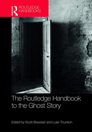 The Routledge Handbook to the Ghost Story