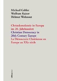 Christdemokratie in Europa im 20. Jahrhundert = Christian democracy in 20th century Europe = La de´mocratie chre´tienne en Europe au XXe sie`cle / Michael Gehler, Wolfram Kaiser, Helmut Wohnout (Hrsg.).