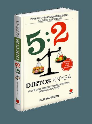 5:2 DIETOS KNYGA: pamirškite visas varginančias dietas, valgykite ir lieknėkite! Su naujausiais mokslininkų tyrimais ir anksčiau neskelbta informacija