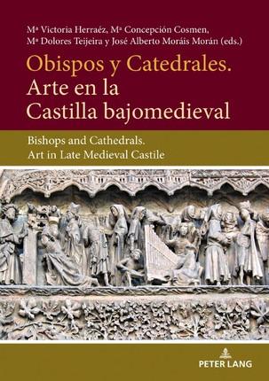 Obispos y Catedrales. Arte en la Castilla Bajjomedieval
