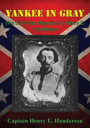 Yankee In Gray: The Civil War Memoirs Of Henry E. Handerson