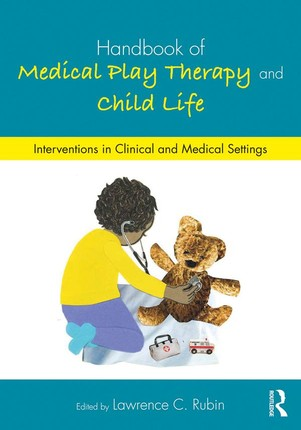 Handbook of Medical Play Therapy and Child Life