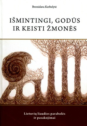 Išmintingi, godūs ir keisti žmonės: lietuvių liaudies parabolės ir pasakojimai