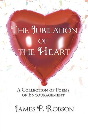 The Jubilation of the Heart: A Collection of Poems of Encouragement