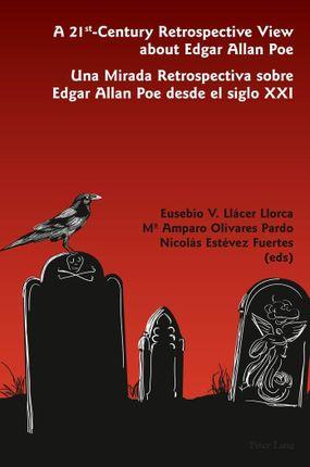 A 21<SUP>st</SUP>-Century Retrospective View about Edgar Allan Poe. Una Mirada Retrospectiva sobre Edgar Allan Poe desde el siglo XXI