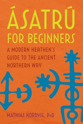 A Satrã° for Beginners: A Modern Heathen's Guide to the Ancient Northern Way