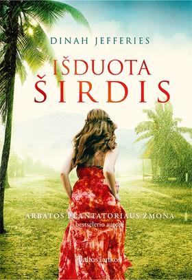 """IŠDUOTA ŠIRDIS: bestselerio """"Arbatos plantatoriaus žmona"""" autorės knyga"""