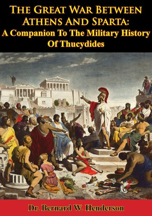 Great War Between Athens And Sparta: A Companion To The Military History Of Thucydides