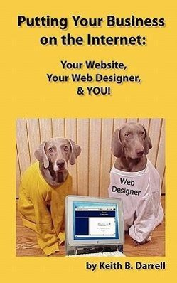 Putting Your Business on the Internet: Your Website, Your Web Designer, & You!