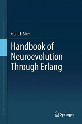 Handbook of Neuroevolution Through Erlang