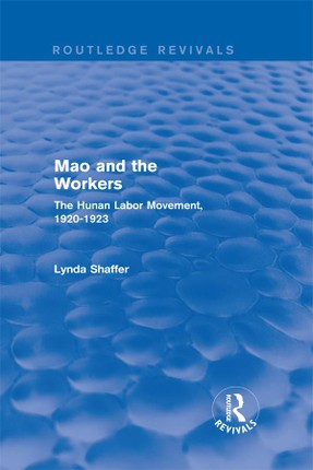 Mao Zedong and Workers: The Labour Movement in Hunan Province, 1920-23