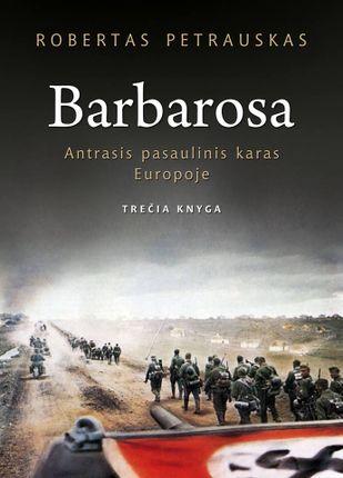 BARBAROSA. Antrasis pasaulinis karas Europoje. Trečia knyga