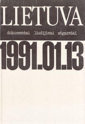 Lietuva. Dokumentai, liudijimai, atgarsiai. 1991.01.13