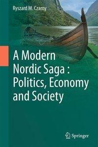A Modern Nordic Saga : Politics, Economy and Society