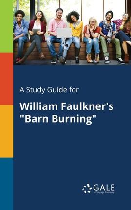 "A Study Guide for William Faulkner's ""Barn Burning"""