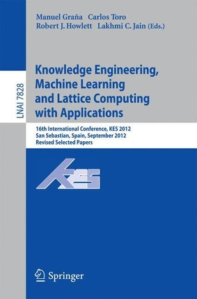 Knowledge Engineering, Machine Learning and Lattice Computing with Applications