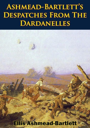 Ashmead-Bartlett's Despatches From The Dardanelles