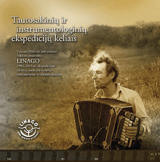 """Tautosakinių ir instrumentologinių ekspedicijų keliais: Vytauto Didžiojo folkloro ansamblio """"Linago"""" 1994-2015 m. ekspedicijose užrašyta lietuvių instrumentinė ir vokalinė muzika"""