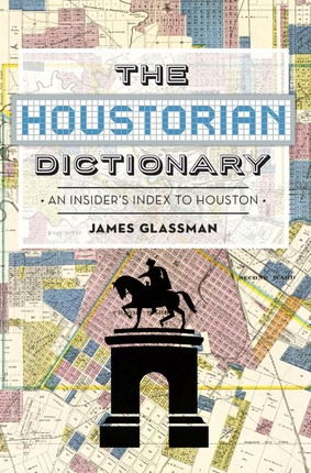 Houstorian Dictionary: An Insider's Index to Houston