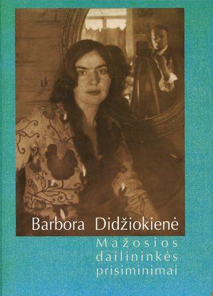 Barbora Didžiokienė: mažosios dailininkės atsiminimai
