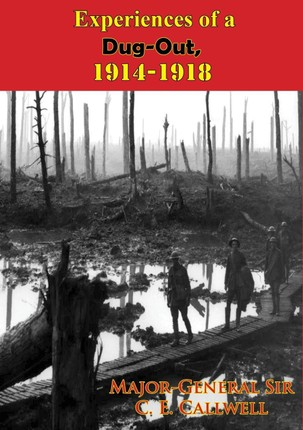 Experiences of a Dug-Out, 1914-1918 [Illustrated Edition]