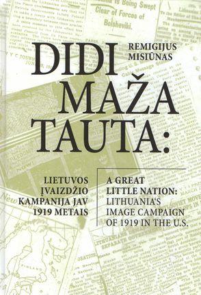 Didi maža tauta: Lietuvos įvaizdžio kampanija JAV 1919 metais (knyga su defektais)