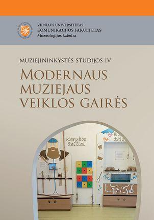 Modernaus muziejaus veiklos gairės. Muziejininkystės studijos, IV tomas