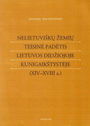 Nelietuviškų žemių teisinė padėtis Lietuvos Didžiojoje kunigaikštystėje (XIV - XVIII a.)