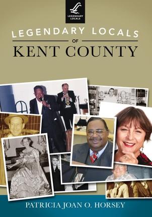 Legendary Locals of Kent County