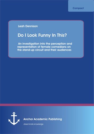 Do I Look Funny In This? An investigation into the perception and representation of female comedians on the stand-up circuit and their audiences